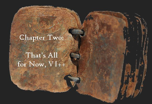 Chapter Two: That's All For Now, VI++